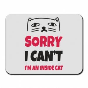 Podkładka pod mysz Sorry, i can't i'm an inside cat