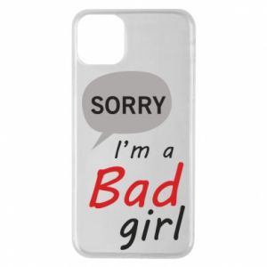Phone case for iPhone 11 Pro Max Sorry, i'm a bad girl