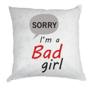 Pillow Sorry, i'm a bad girl