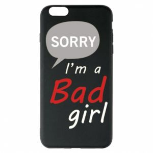 Phone case for iPhone 6 Plus/6S Plus Sorry, i'm a bad girl