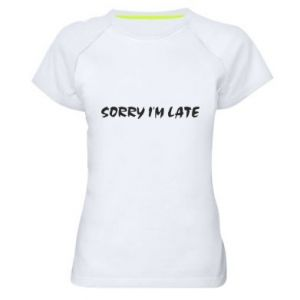 Women's sports t-shirt Sorry I'm late