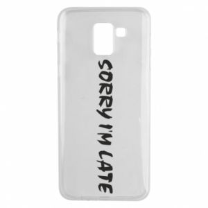 Phone case for Samsung J6 Sorry I'm late