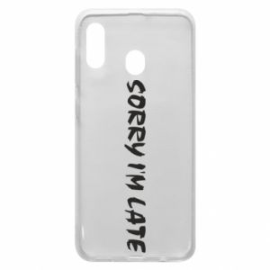 Phone case for Samsung A20 Sorry I'm late