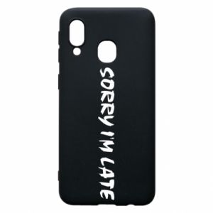 Phone case for Samsung A40 Sorry I'm late