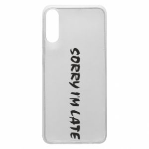 Phone case for Samsung A70 Sorry I'm late