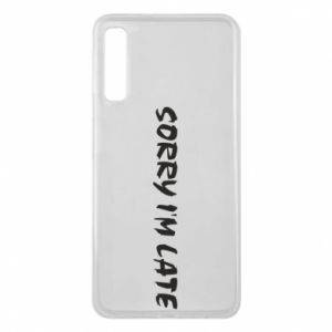 Phone case for Samsung A7 2018 Sorry I'm late