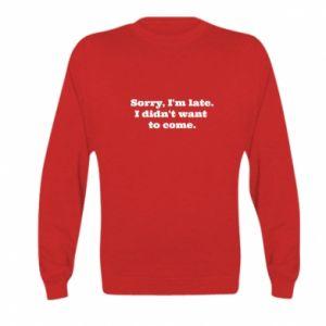 Kid's sweatshirt Sorry, i'm late