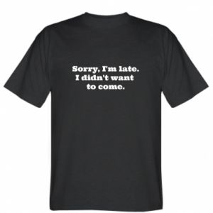 T-shirt Sorry, i'm late