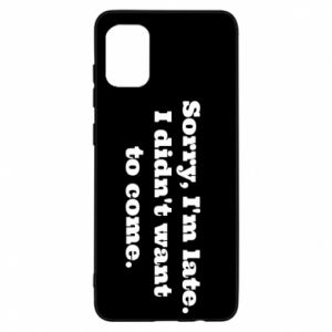 Samsung A31 Case Sorry, i'm late