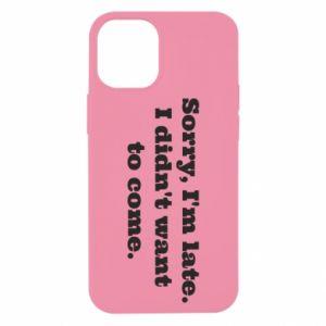 iPhone 12 Mini Case Sorry, i'm late