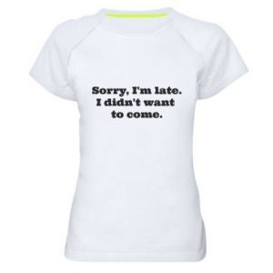 Women's sports t-shirt Sorry, i'm late