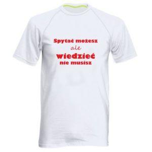 Koszulka sportowa męska Spytać możesz...