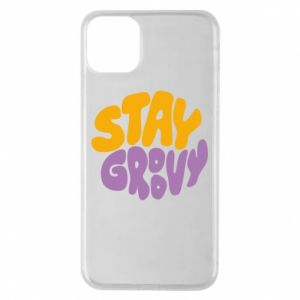 iPhone 11 Pro Max Case Stay groovy