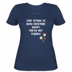 Koszulka damska Stop trying to make everyone happy you're not tequila