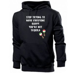 Men's hoodie Stop trying to make everyone happy you're not tequila