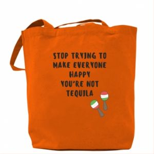 Torba Stop trying to make everyone happy you're not tequila
