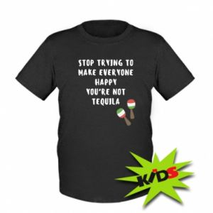 Kids T-shirt Stop trying to make everyone happy you're not tequila