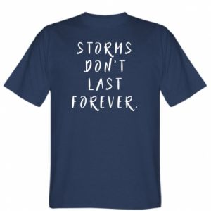 T-shirt Storms don't last forever