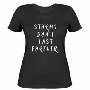 Women's t-shirt Storms don't last forever