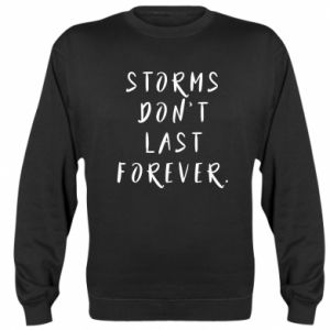 Sweatshirt Storms don't last forever