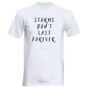 Men's sports t-shirt Storms don't last forever