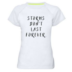 Women's sports t-shirt Storms don't last forever
