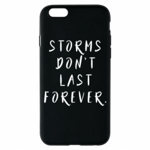 Phone case for iPhone 6/6S Storms don't last forever
