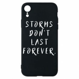 Phone case for iPhone XR Storms don't last forever