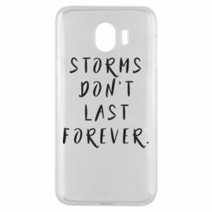 Phone case for Samsung J4 Storms don't last forever