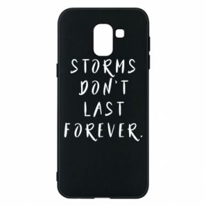 Phone case for Samsung J6 Storms don't last forever
