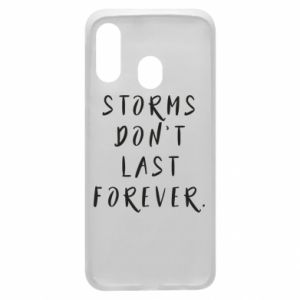 Phone case for Samsung A40 Storms don't last forever
