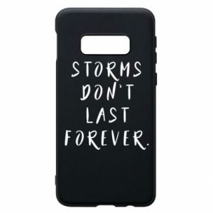 Phone case for Samsung S10e Storms don't last forever