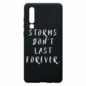 Phone case for Huawei P30 Storms don't last forever