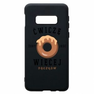 Phone case for Samsung S10e I work out to eat