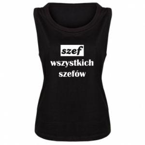Damska koszulka bez rękawów Szef wszystkich szefów!