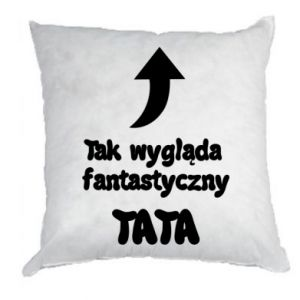 Poduszka Tak wygląda fantastyczny Tata