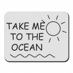 Mouse pad Take me to the ocean
