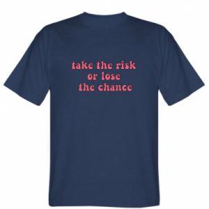 Koszulka męska Take the risk or lose the chance