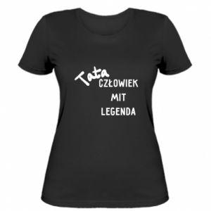 Damska koszulka Tata Człowiek Mit Legenda