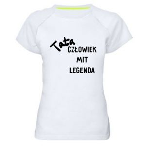 Koszulka sportowa damska Tata Człowiek Mit Legenda