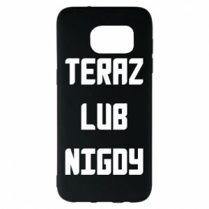 Samsung S7 EDGE Case Now or never