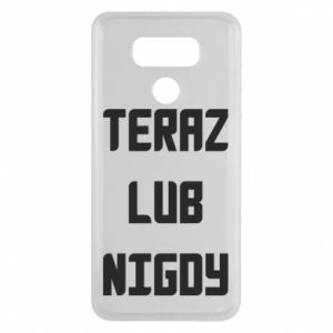 LG G6 Case Now or never
