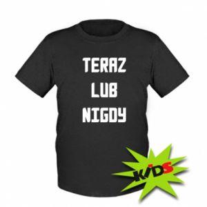 Dziecięcy T-shirt Teraz lub nigdy