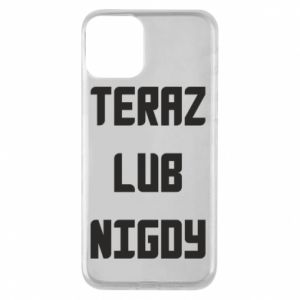 iPhone 11 Case Now or never