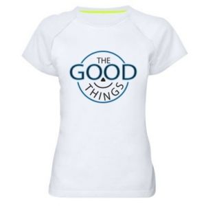 Women's sports t-shirt The good things