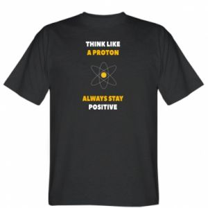 T-shirt Think like a proton always stay positive