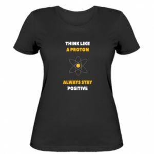 Women's t-shirt Think like a proton always stay positive