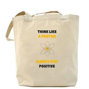 Torba Think like a proton always stay positive