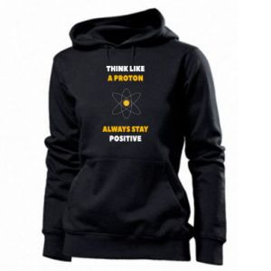 Women's hoodies Think like a proton always stay positive