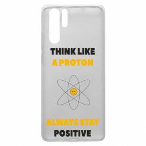 Etui na Huawei P30 Pro Think like a proton always stay positive